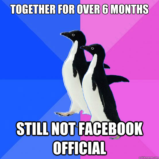 Together for over 6 months still not facebook official - Together for over 6 months still not facebook official  Socially Awkward Couple