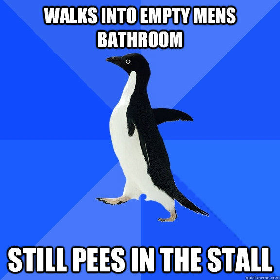 Walks into empty mens bathroom still pees in the stall - Walks into empty mens bathroom still pees in the stall  Socially Awkward Penguin