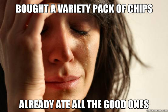 Bought a variety pack of chips Already ate all the good ones - Bought a variety pack of chips Already ate all the good ones  First World Problems