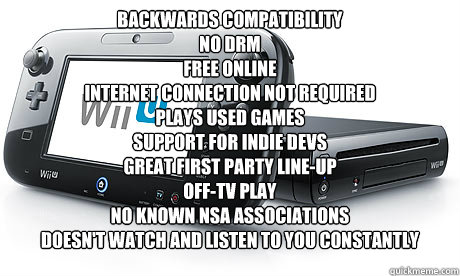 backwards compatibility no drm free online Internet connection not required plays used games support for indie devs Great first Party line-up Off-TV play No known NSA associations doesn't watch and listen to you constantly