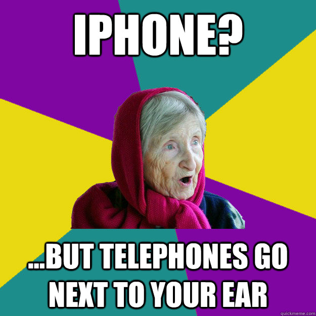 iPhone? ...but telephones go next to your ear