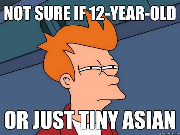 Not sure if 12-year-old or just tiny asian - Not sure if 12-year-old or just tiny asian  Futurama Fry