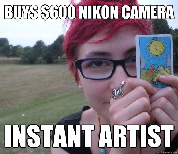 buys $600 Nikon camera instant artist - buys $600 Nikon camera instant artist  Pretentious high schooler