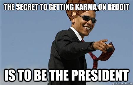The Secret To Getting karma on reddit  is to be the president