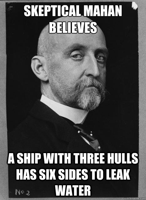 Skeptical Mahan believes a ship with three hulls has six sides to leak water  Skeptical Mahan
