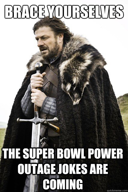 brace yourselves the super bowl power outage jokes are coming