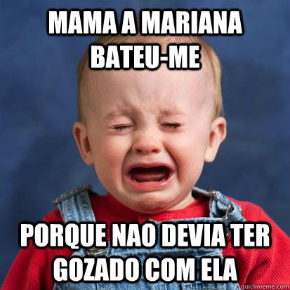 mama a mariana bateu-me porque nao devia ter gozado com ela  Cry Baby