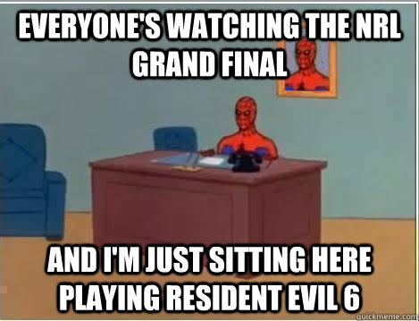 Everyone's watching the NRL Grand Final And I'm just sitting here playing Resident Evil 6 - Everyone's watching the NRL Grand Final And I'm just sitting here playing Resident Evil 6  Im just sitting here masturbating