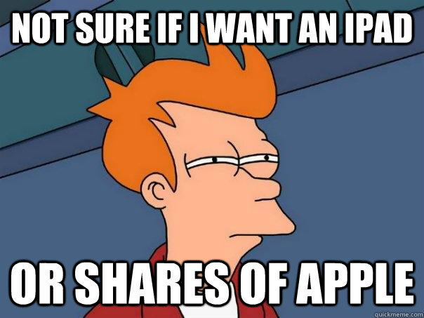 Not sure if I want an ipad Or shares of apple - Not sure if I want an ipad Or shares of apple  Futurama Fry