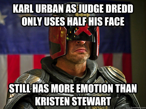 Karl Urban as Judge Dredd only uses half his face Still has more emotion Than Kristen Stewart - Karl Urban as Judge Dredd only uses half his face Still has more emotion Than Kristen Stewart  Dredd