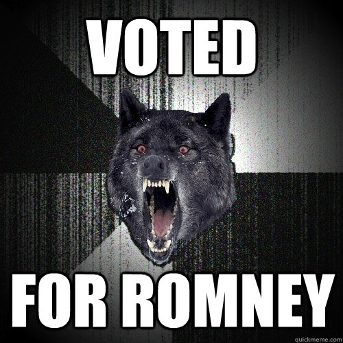 Voted for Romney - Voted for Romney  Insanity Wolf