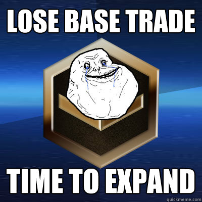 Lose Base Trade time to expand - Lose Base Trade time to expand  Forever Bronze