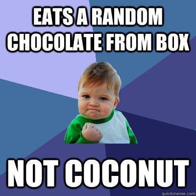 Eats a random chocolate from box Not Coconut - Eats a random chocolate from box Not Coconut  Success Kid