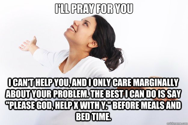 ... Before meals and bed time. - Contradicting Christian Girl - quickmeme: quickmeme.com/meme/3pff50