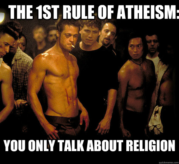 The 1st rule of atheism: You only talk about religion - The 1st rule of atheism: You only talk about religion  Misc