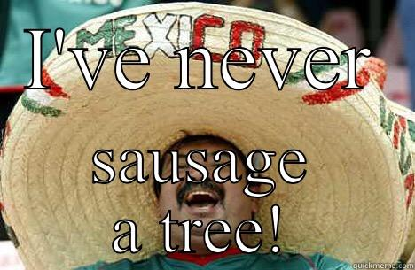 I'VE NEVER SAUSAGE A TREE! Merry mexican
