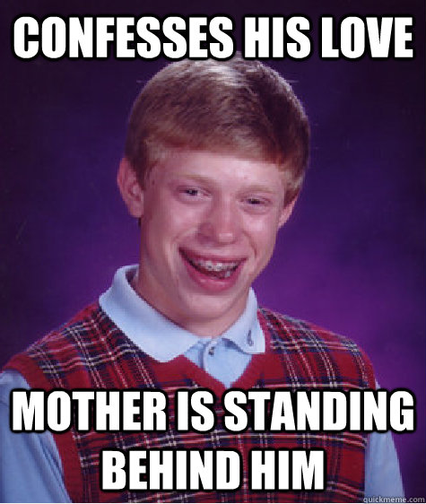 Confesses his love  Mother is standing behind him