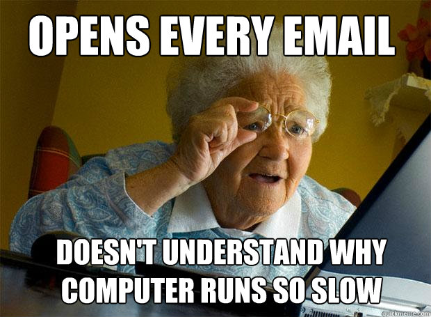 opens every email doesn't understand why computer runs so slow  Grandma finds the Internet
