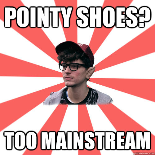 Pointy shoes? too mainstream     Hipster Elf