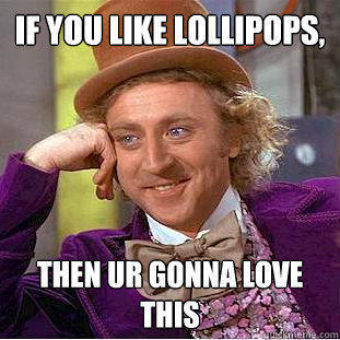 if you like lollipops, then ur gonna love this - if you like lollipops, then ur gonna love this  Creepy Wonka