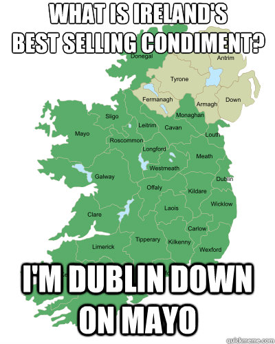 What is Ireland's  best selling condiment? I'm Dublin Down on Mayo