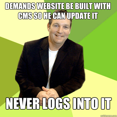 demands website be built with cms so he can update it never logs into it  Small Business CEO