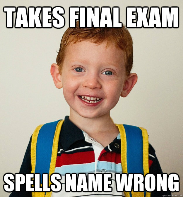 Takes final exam spells name wrong
