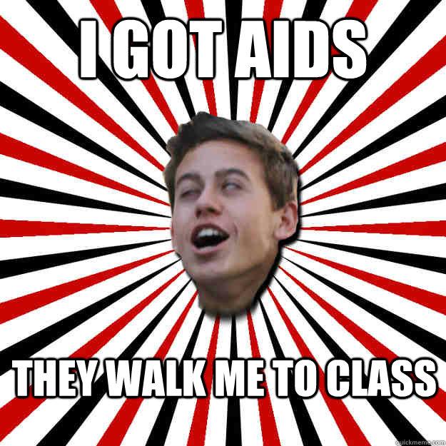 I Got AIDS They walk me to class  Retarded ricky