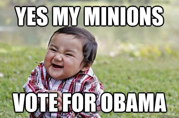yes my minions vote for obama - yes my minions vote for obama  Misc