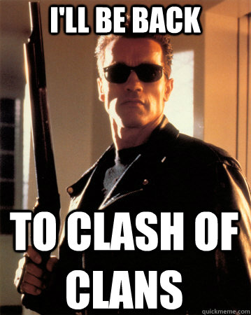 I'll be back To Clash of Clans