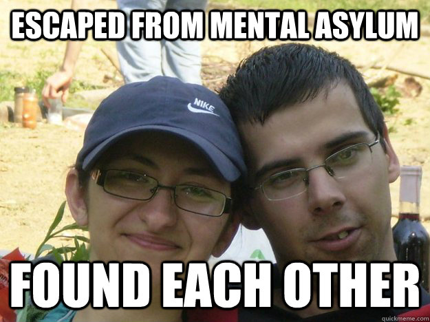 escaped from mental asylum found each other - escaped from mental asylum found each other  lencseske