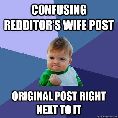 Confusing Redditor's wife post Original post right next to it - Confusing Redditor's wife post Original post right next to it  Success Kid