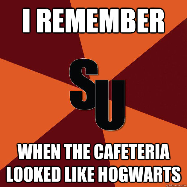I REMEMBER WHEN THE CAFETERIA LOOKED LIKE HOGWARTS