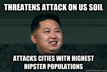 threatens attack on US soil attacks cities with highest Hipster populations - threatens attack on US soil attacks cities with highest Hipster populations  Good Guy Kim Jong Un