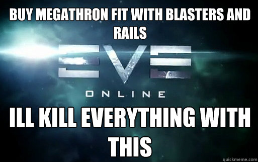 buy megathron fit with blasters and rails ill kill everything with this  EVE Online