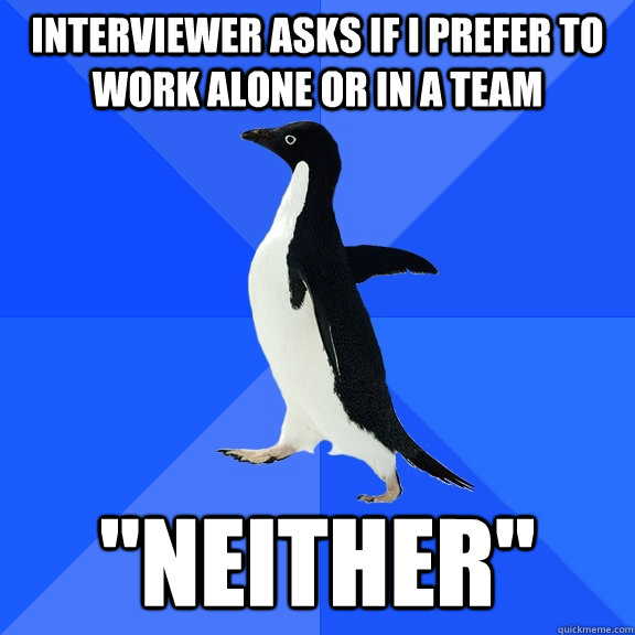 Interviewer asks if I prefer to work alone or in a team