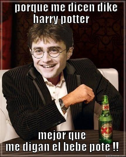 PORQUE ME DICEN DIKE HARRY POTTER  MEJOR QUE ME DIGAN EL BEBE POTE !! The Most Interesting Harry In The World
