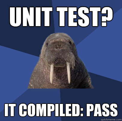 unit test? it compiled: pass - unit test? it compiled: pass  Web Developer Walrus