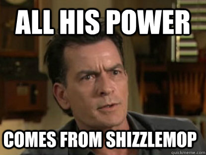 All his power comes from shizzlemop   Charlie sheen