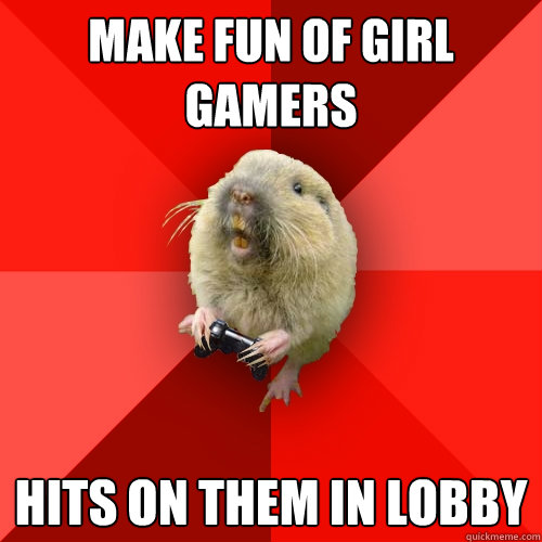 make fun of girl gamers hits on them in lobby  Gaming Gopher
