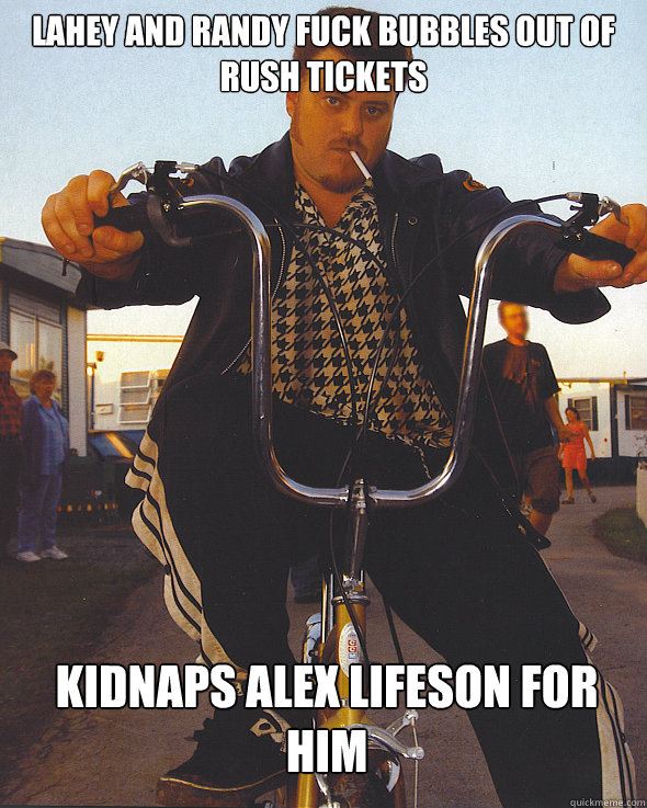 Lahey and Randy fuck bubbles out of rush tickets Kidnaps Alex Lifeson for him