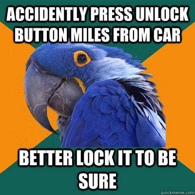 Accidently press unlock button miles from car better lock it to be sure - Accidently press unlock button miles from car better lock it to be sure  Paranoid Parrot