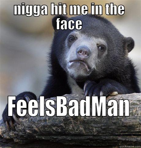 NIGGA HIT ME IN THE FACE FEELSBADMAN Confession Bear