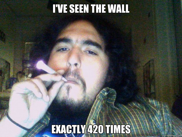 I've seen The Wall exactly 420 times