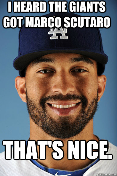 I heard the Giants got Marco scutaro that's nice. - I heard the Giants got Marco scutaro that's nice.  Matt Kemp