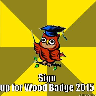 SIGN UP FOR WOOD BADGE 2015 Observational Owl