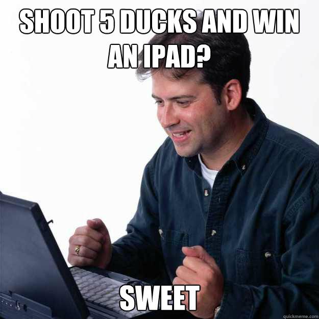 Shoot 5 ducks and win an Ipad? Sweet