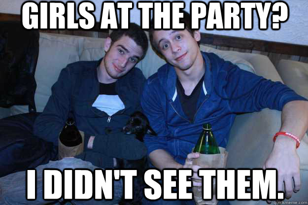 Girls at the party? i didn't see them.  Bromance