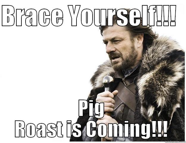 PIG OUT is Coming - BRACE YOURSELF!!!   PIG ROAST IS COMING!!! Imminent Ned