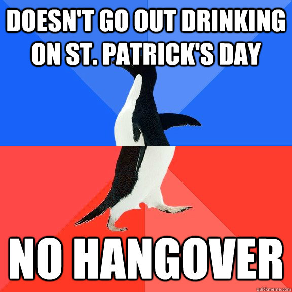 Doesn't go out drinking on St. Patrick's Day No Hangover - Doesn't go out drinking on St. Patrick's Day No Hangover  Socially Awkward Awesome Penguin